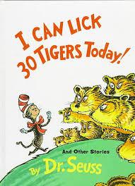 I can lick 30 tigers